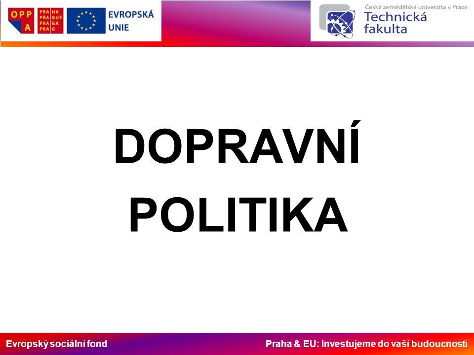 Evropský sociální fond Praha & EU: Investujeme do vaší budoucnosti DOPRAVNÍ POLITIKA