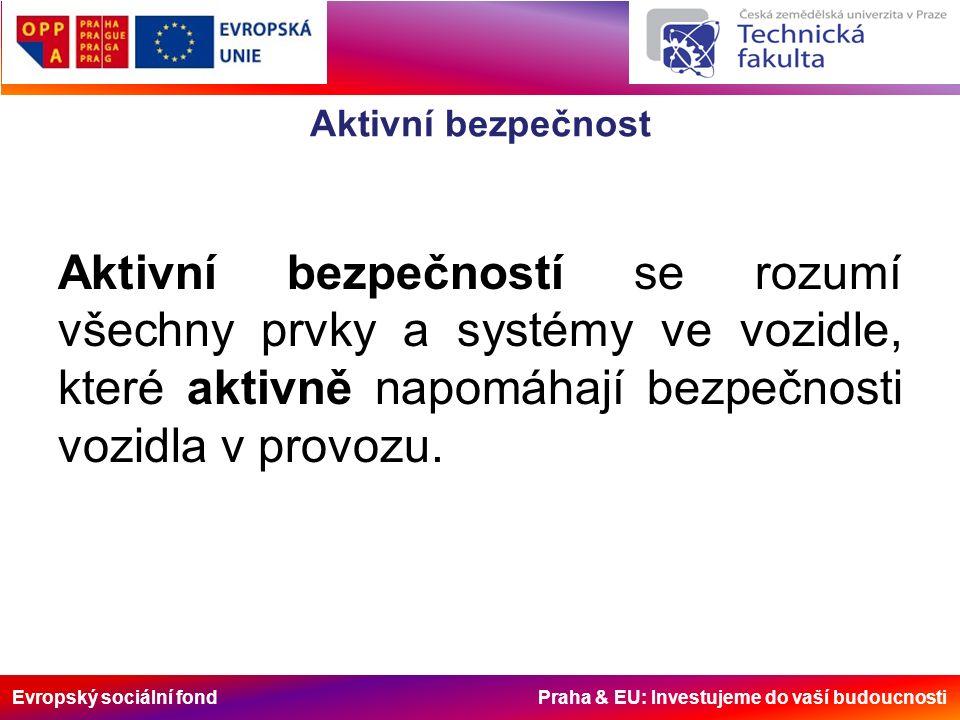 Evropský sociální fond Praha & EU: Investujeme do vaší budoucnosti Aktivní bezpečnost Aktivní bezpečností se rozumí všechny prvky a systémy ve vozidle, které aktivně napomáhají bezpečnosti vozidla v provozu.