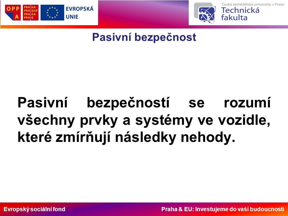 Evropský sociální fond Praha & EU: Investujeme do vaší budoucnosti Pasivní bezpečnost Pasivní bezpečností se rozumí všechny prvky a systémy ve vozidle, které zmírňují následky nehody.