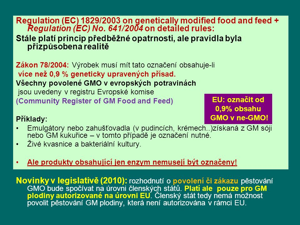 Regulation (EC) 1829/2003 on genetically modified food and feed + Regulation (EC) No. 641/2004 on detailed rules: Stále platí princip předběžné opatrn