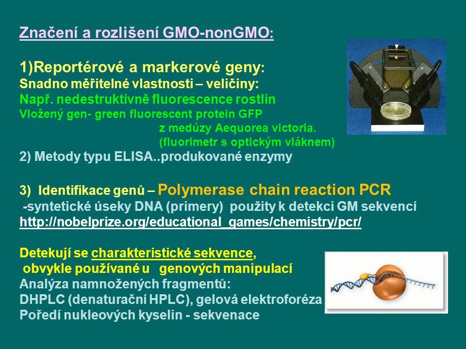 Značení a rozlišení GMO-nonGMO : 1)Reportérové a markerové geny : Snadno měřitelné vlastnosti – veličiny: Např.