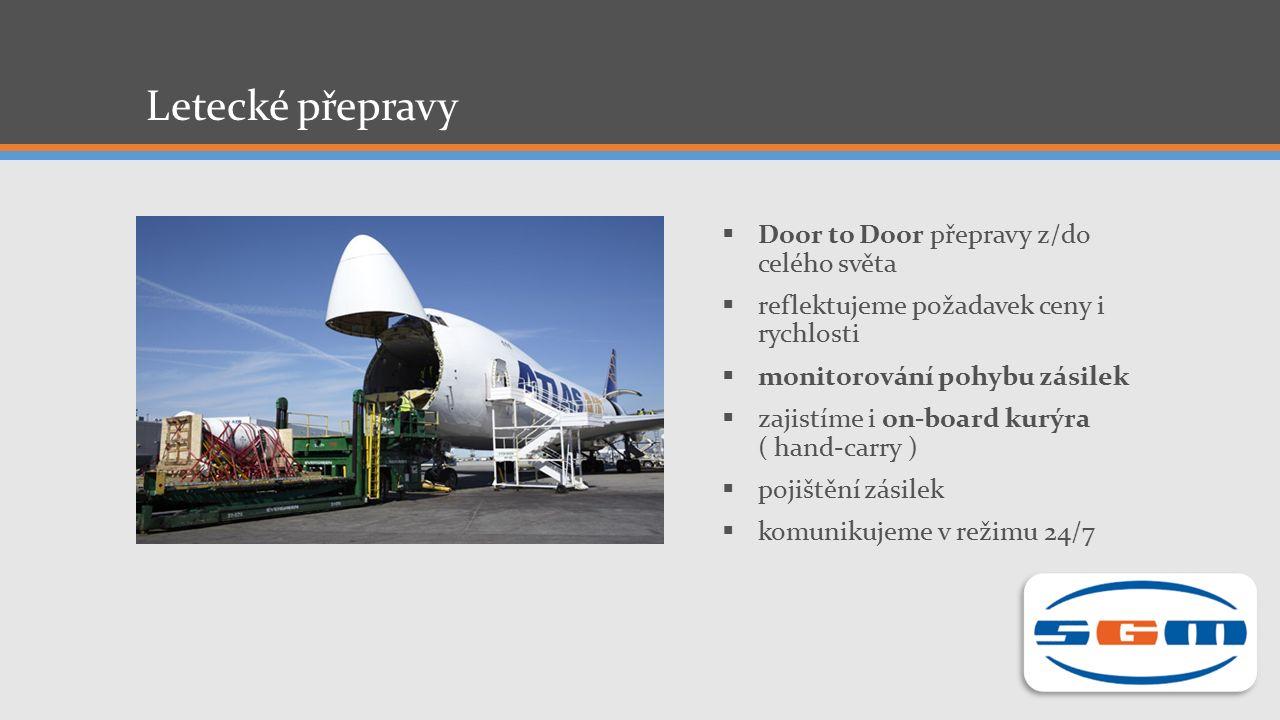 Letecké přepravy  Door to Door přepravy z/do celého světa  reflektujeme požadavek ceny i rychlosti  monitorování pohybu zásilek  zajistíme i on-board kurýra ( hand-carry )  pojištění zásilek  komunikujeme v režimu 24/7