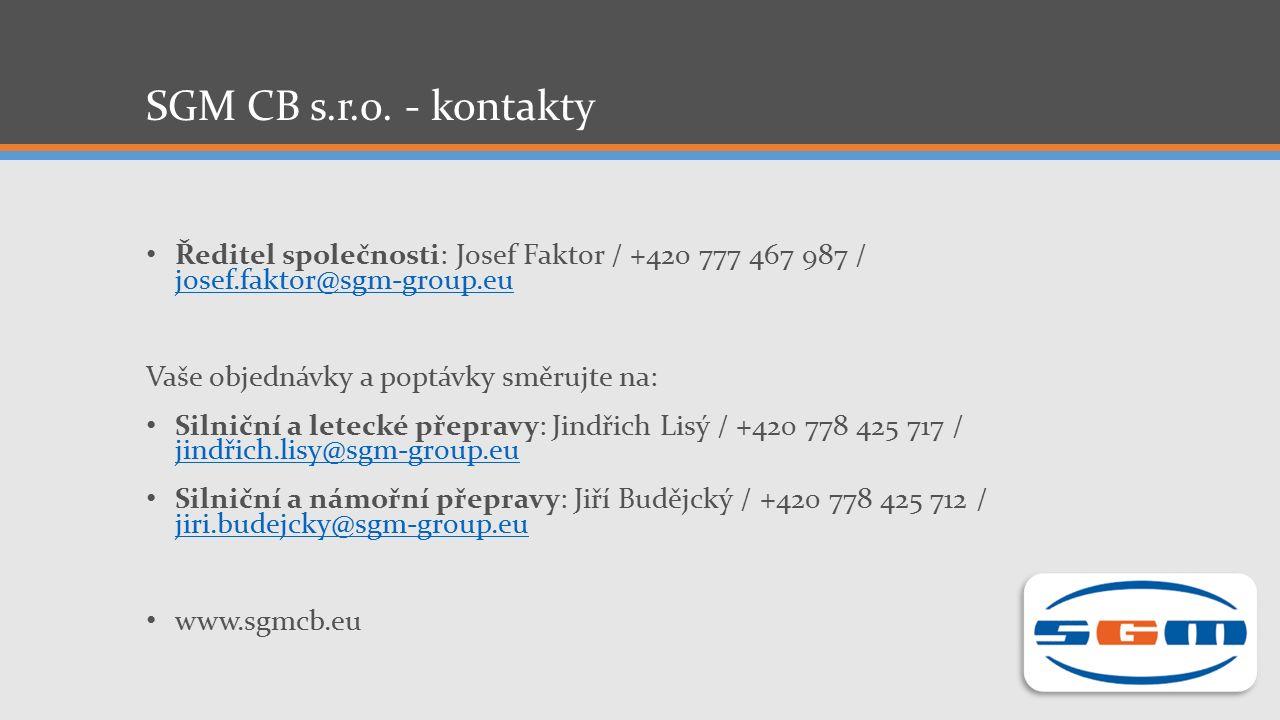 SGM CB s.r.o. - kontakty Ředitel společnosti: Josef Faktor / +420 777 467 987 / josef.faktor@sgm-group.eu josef.faktor@sgm-group.eu Vaše objednávky a