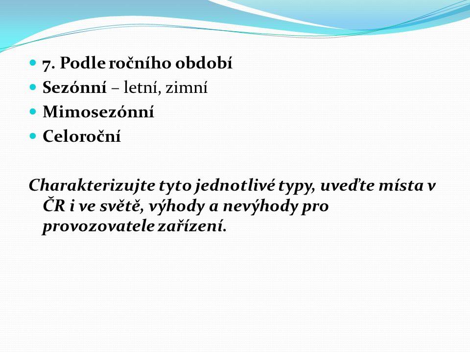 7. Podle ročního období Sezónní – letní, zimní Mimosezónní Celoroční Charakterizujte tyto jednotlivé typy, uveďte místa v ČR i ve světě, výhody a nevý