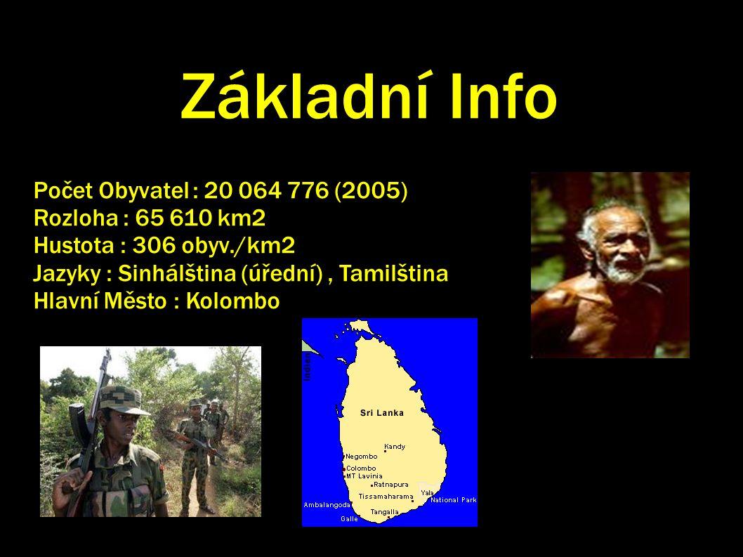 Základní Info Počet Obyvatel : 20 064 776 (2005) Rozloha : 65 610 km2 Hustota : 306 obyv./km2 Jazyky : Sinhálština (úřední), Tamilština Hlavní Město : Kolombo