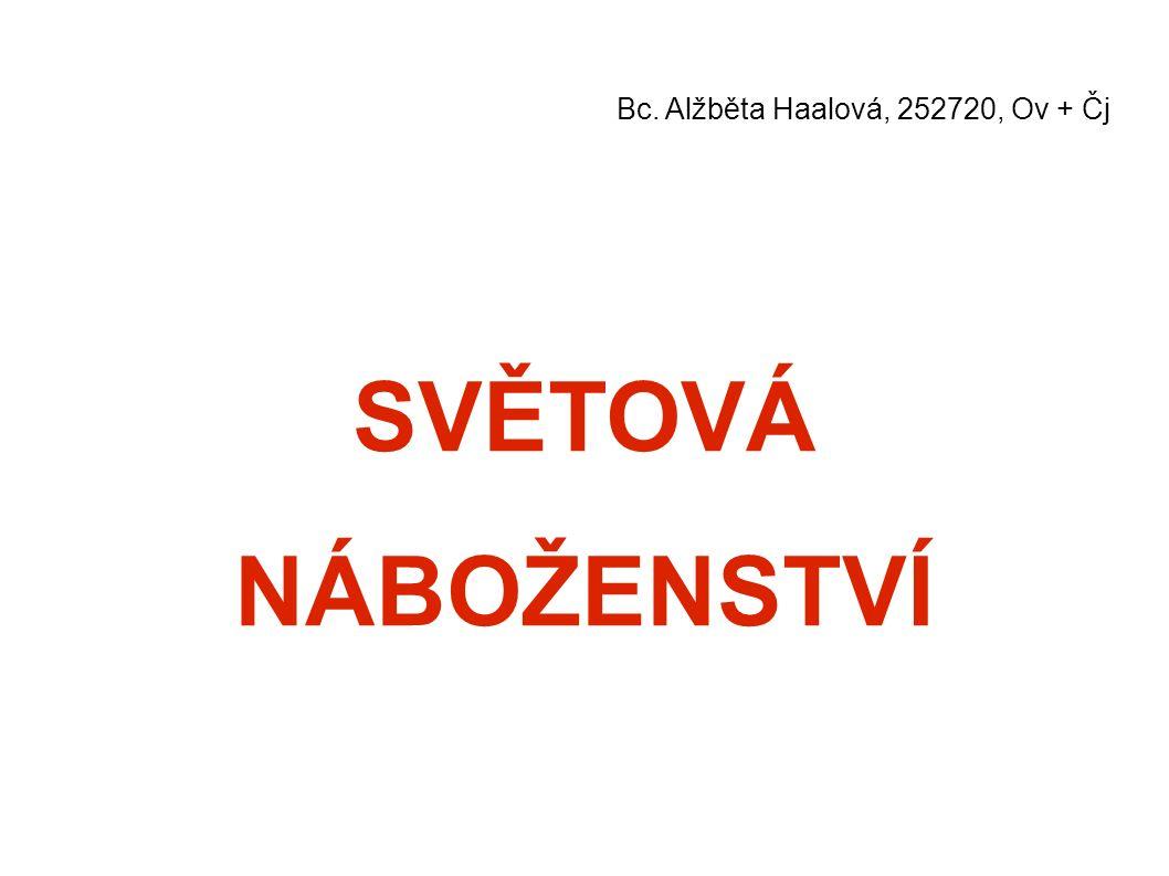 SVĚTOVÁ NÁBOŽENSTVÍ Bc. Alžběta Haalová, 252720, Ov + Čj