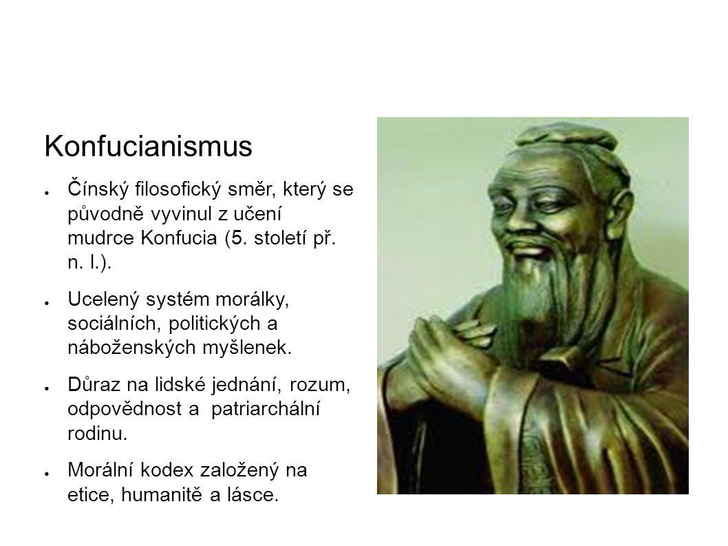 Konfucianismus ● Čínský filosofický směr, který se původně vyvinul z učení mudrce Konfucia (5.