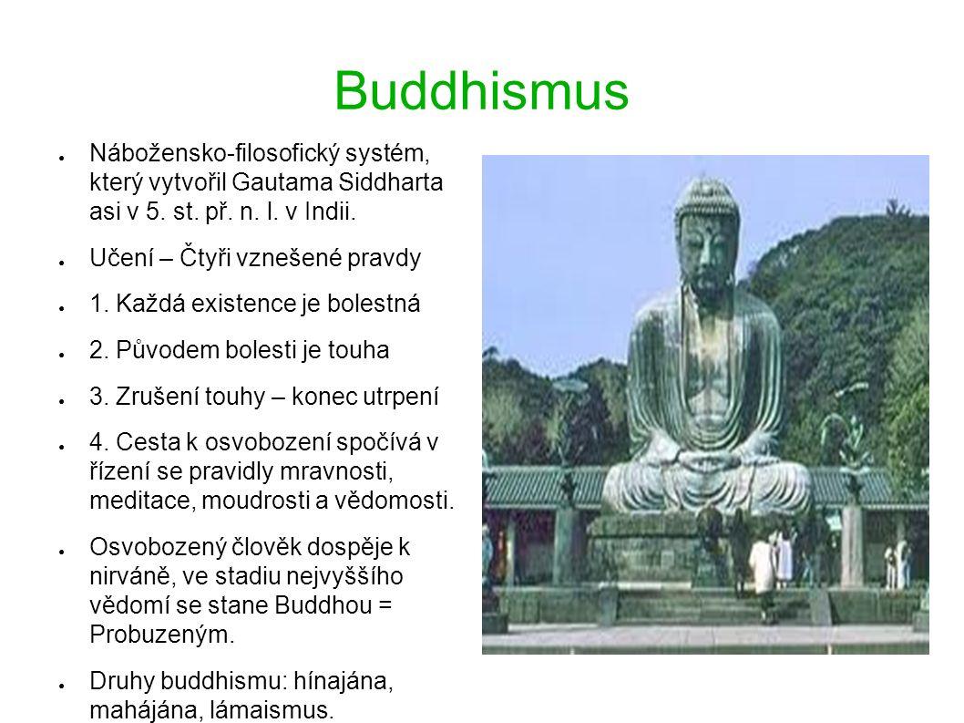Buddhismus ● Nábožensko-filosofický systém, který vytvořil Gautama Siddharta asi v 5.