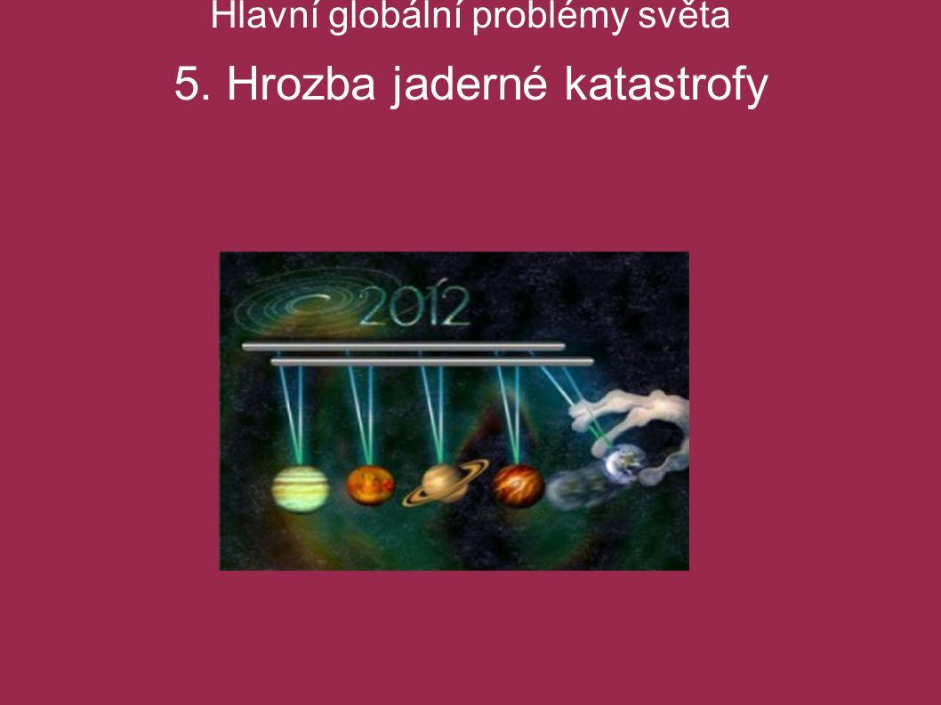 Hlavní globální problémy světa 5. Hrozba jaderné katastrofy