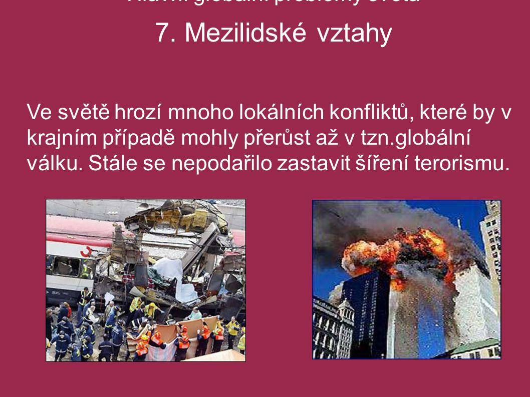 Hlavní globální problémy světa 7. Mezilidské vztahy Ve světě hrozí mnoho lokálních konfliktů, které by v krajním případě mohly přerůst až v tzn.globál