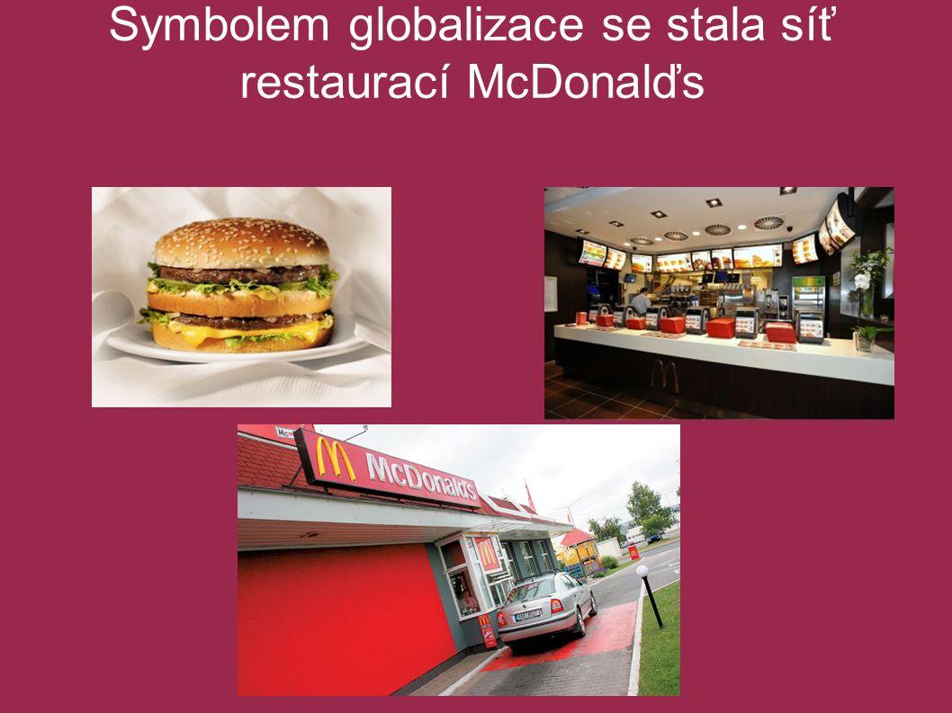 Symbolem globalizace se stala síť restaurací McDonalďs