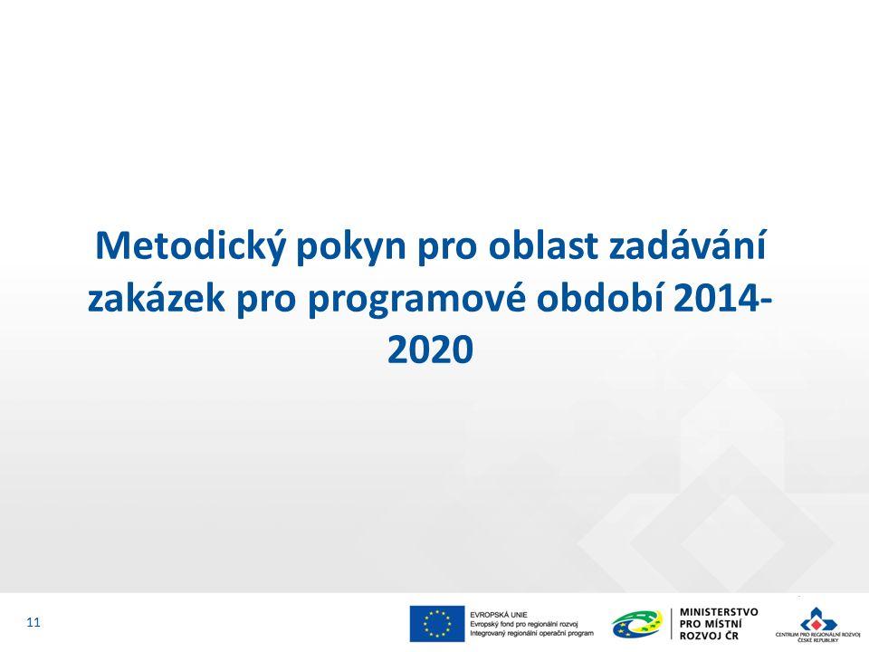 Metodický pokyn pro oblast zadávání zakázek pro programové období 2014- 2020 11