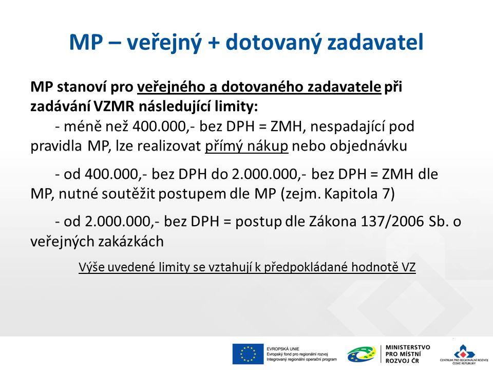 13 MP stanoví pro veřejného a dotovaného zadavatele při zadávání VZMR následující limity: - méně než 400.000,- bez DPH = ZMH, nespadající pod pravidla MP, lze realizovat přímý nákup nebo objednávku - od 400.000,- bez DPH do 2.000.000,- bez DPH = ZMH dle MP, nutné soutěžit postupem dle MP (zejm.