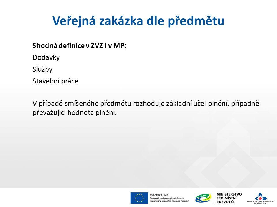 Veřejná zakázka dle předmětu Shodná definice v ZVZ i v MP: Dodávky Služby Stavební práce V případě smíšeného předmětu rozhoduje základní účel plnění,