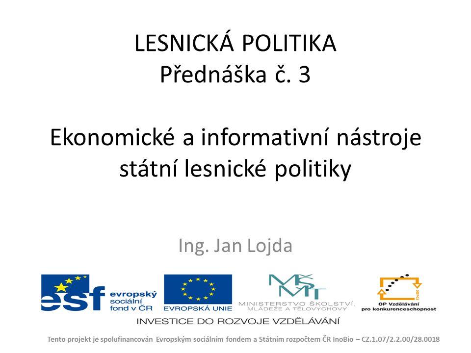 LESNICKÁ POLITIKA Přednáška č. 3 Ekonomické a informativní nástroje státní lesnické politiky Ing.