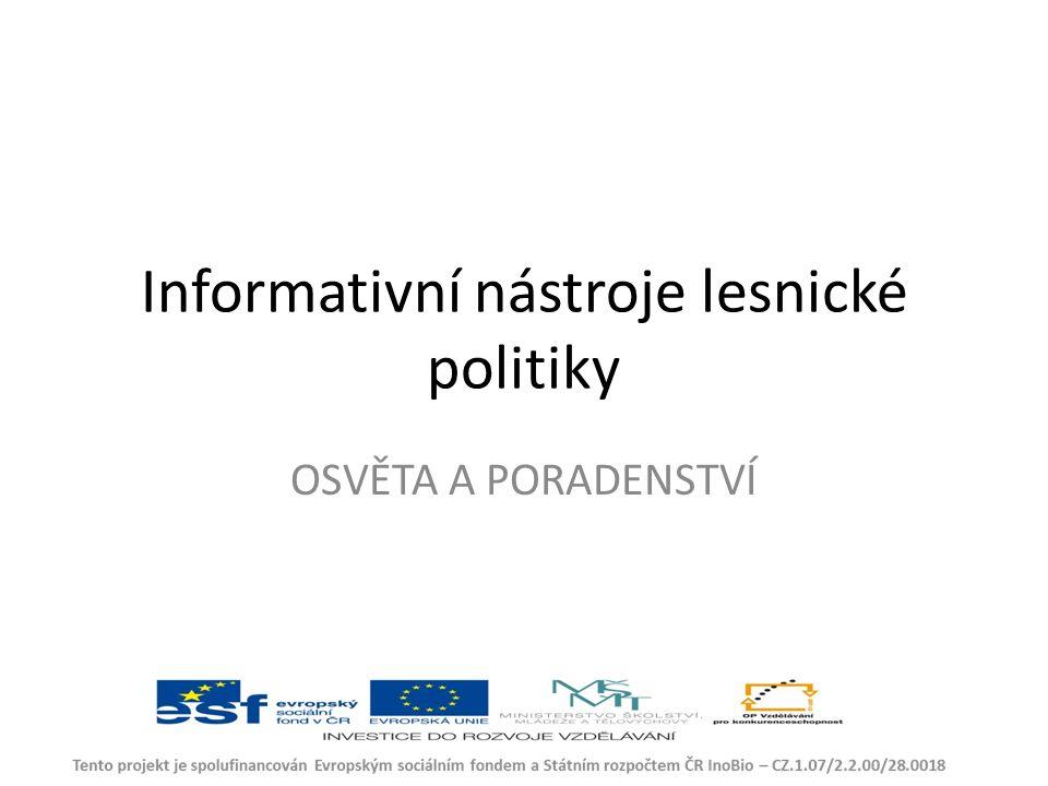 Informativní nástroje lesnické politiky OSVĚTA A PORADENSTVÍ