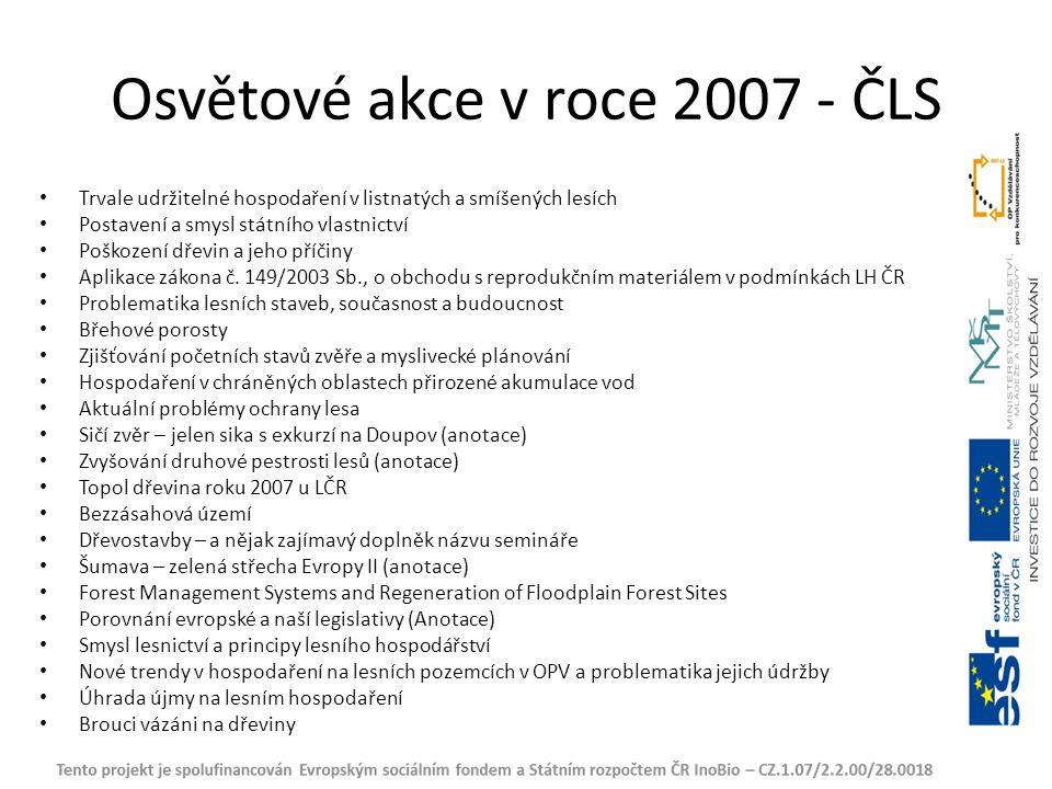 Osvětové akce v roce 2007 - ČLS Trvale udržitelné hospodaření v listnatých a smíšených lesích Postavení a smysl státního vlastnictví Poškození dřevin a jeho příčiny Aplikace zákona č.