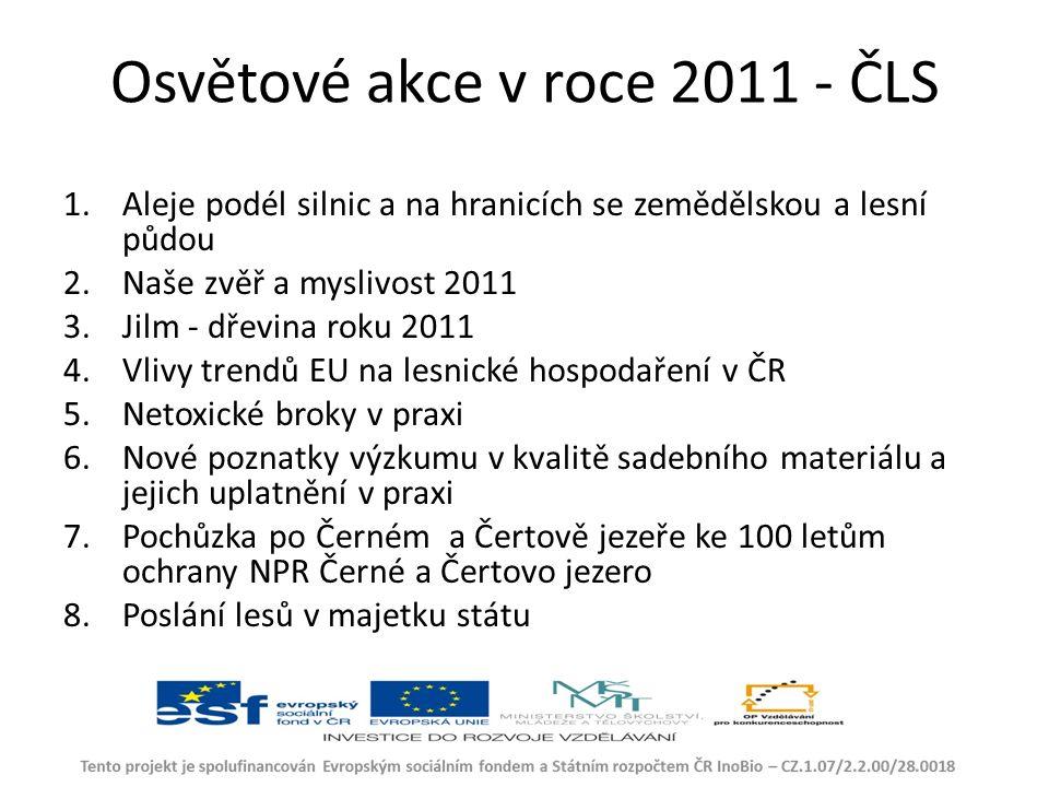 Osvětové akce v roce 2011 - ČLS 1.Aleje podél silnic a na hranicích se zemědělskou a lesní půdou 2.Naše zvěř a myslivost 2011 3.Jilm - dřevina roku 2011 4.Vlivy trendů EU na lesnické hospodaření v ČR 5.Netoxické broky v praxi 6.Nové poznatky výzkumu v kvalitě sadebního materiálu a jejich uplatnění v praxi 7.Pochůzka po Černém a Čertově jezeře ke 100 letům ochrany NPR Černé a Čertovo jezero 8.Poslání lesů v majetku státu
