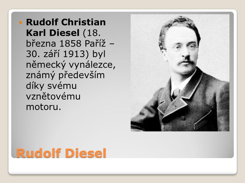 Rudolf Diesel Rudolf Christian Karl Diesel (18. března 1858 Paříž – 30. září 1913) byl německý vynálezce, známý především díky svému vznětovému motoru