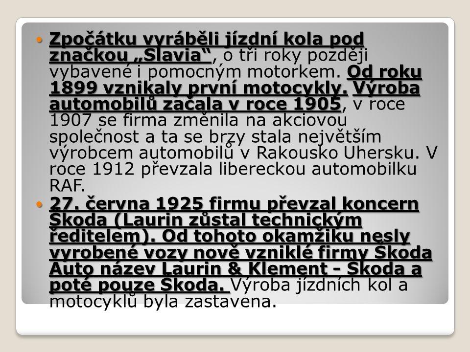"""Zpočátku vyráběli jízdní kola pod značkou """"Slavia Od roku 1899 vznikaly první motocykly.Výroba automobilů začala v roce 1905 Zpočátku vyráběli jízdní kola pod značkou """"Slavia , o tři roky později vybavené i pomocným motorkem."""