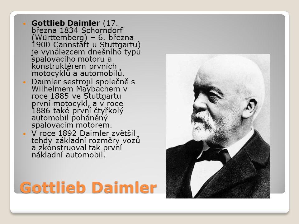 Gottlieb Daimler Gottlieb Daimler (17. března 1834 Schorndorf (Württemberg) – 6. března 1900 Cannstatt u Stuttgartu) je vynálezcem dnešního typu spalo