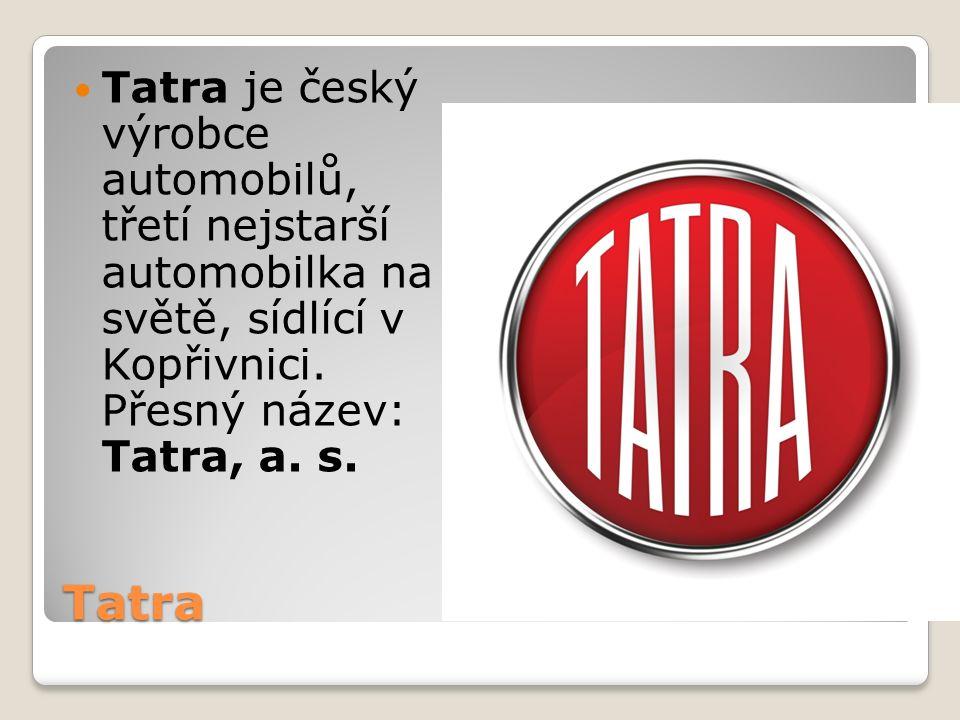 Tatra Tatra je český výrobce automobilů, třetí nejstarší automobilka na světě, sídlící v Kopřivnici. Přesný název: Tatra, a. s.