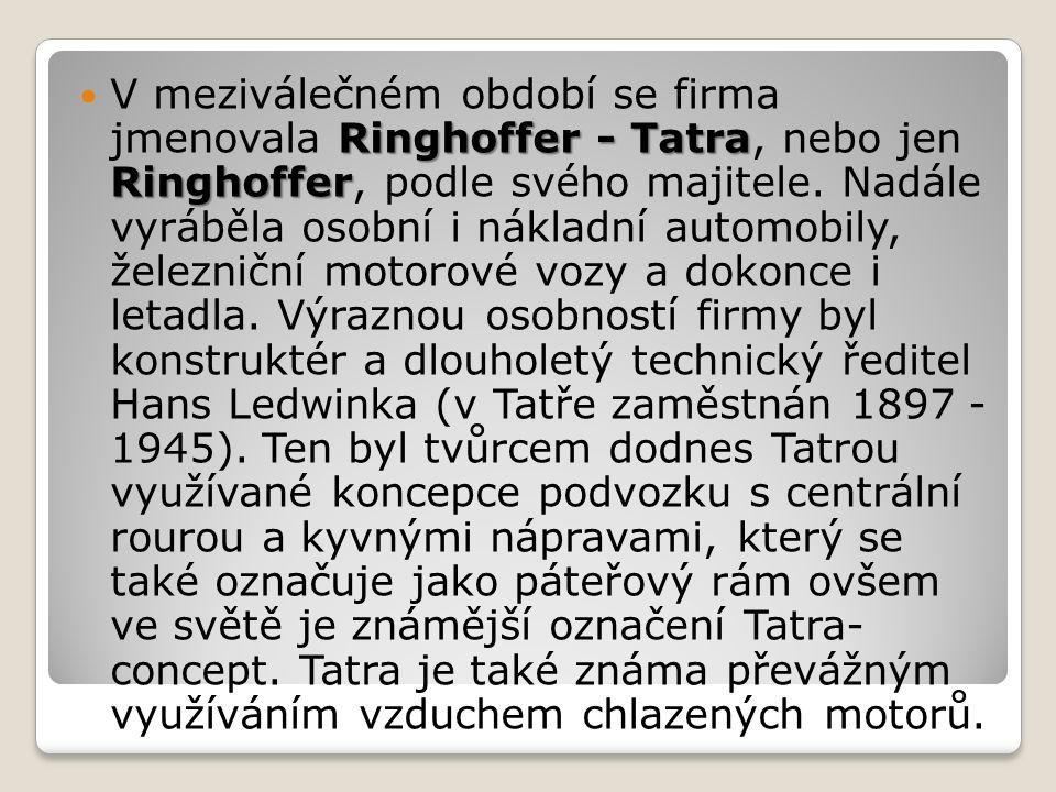 Ringhoffer - Tatra Ringhoffer V meziválečném období se firma jmenovala Ringhoffer - Tatra, nebo jen Ringhoffer, podle svého majitele. Nadále vyráběla