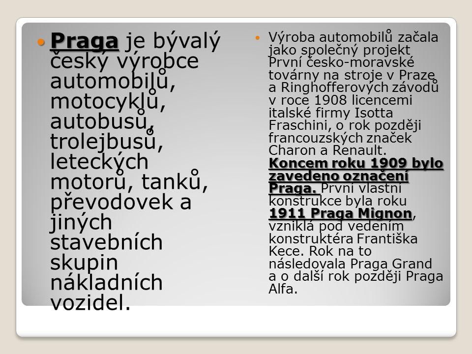 Praga Praga je bývalý český výrobce automobilů, motocyklů, autobusů, trolejbusů, leteckých motorů, tanků, převodovek a jiných stavebních skupin náklad