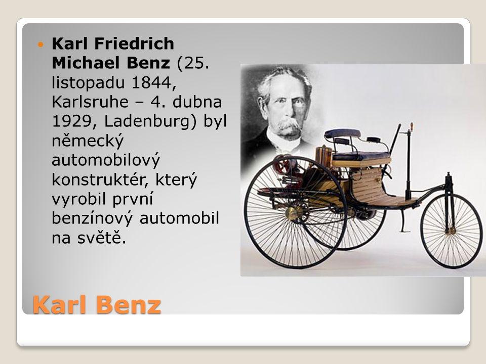 Karl Benz Karl Friedrich Michael Benz (25. listopadu 1844, Karlsruhe – 4. dubna 1929, Ladenburg) byl německý automobilový konstruktér, který vyrobil p