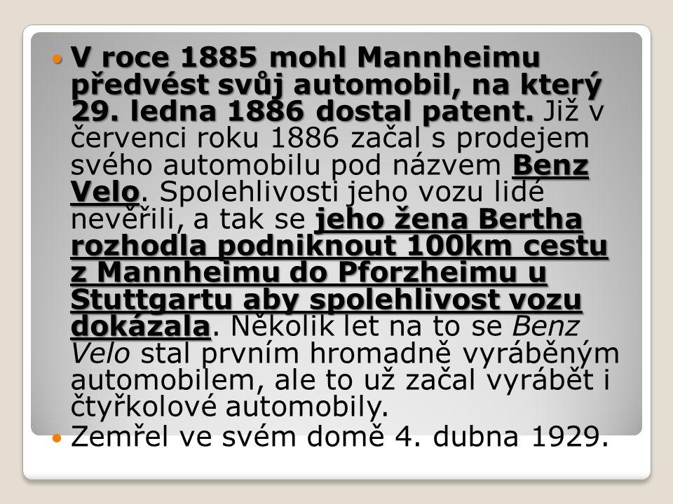 V roce 1885 mohl Mannheimu předvést svůj automobil, na který 29. ledna 1886 dostal patent. Benz Velo jeho žena Bertha rozhodla podniknout 100km cestu