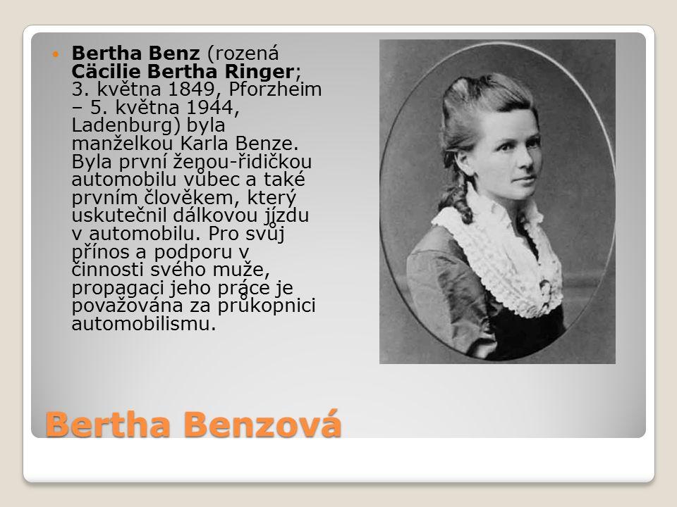 Bertha Benzová Bertha Benz (rozená Cäcilie Bertha Ringer; 3. května 1849, Pforzheim – 5. května 1944, Ladenburg) byla manželkou Karla Benze. Byla prvn