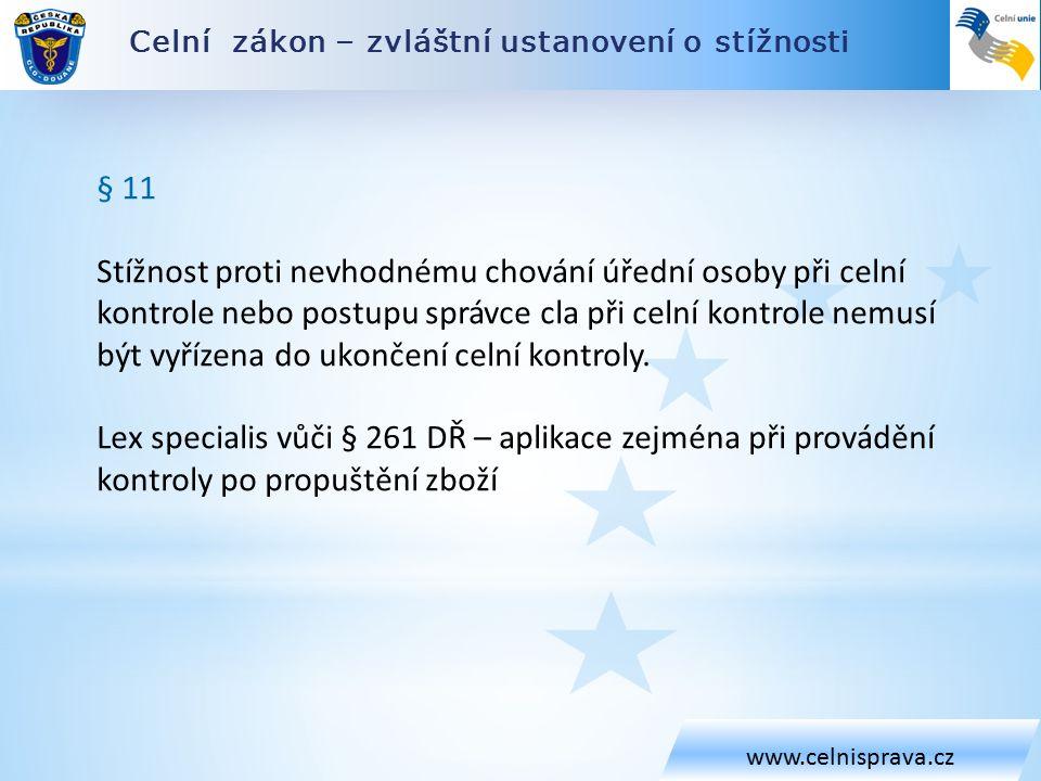 Celní zákon – zvláštní ustanovení o stížnosti www.celnisprava.cz § 11 Stížnost proti nevhodnému chování úřední osoby při celní kontrole nebo postupu správce cla při celní kontrole nemusí být vyřízena do ukončení celní kontroly.