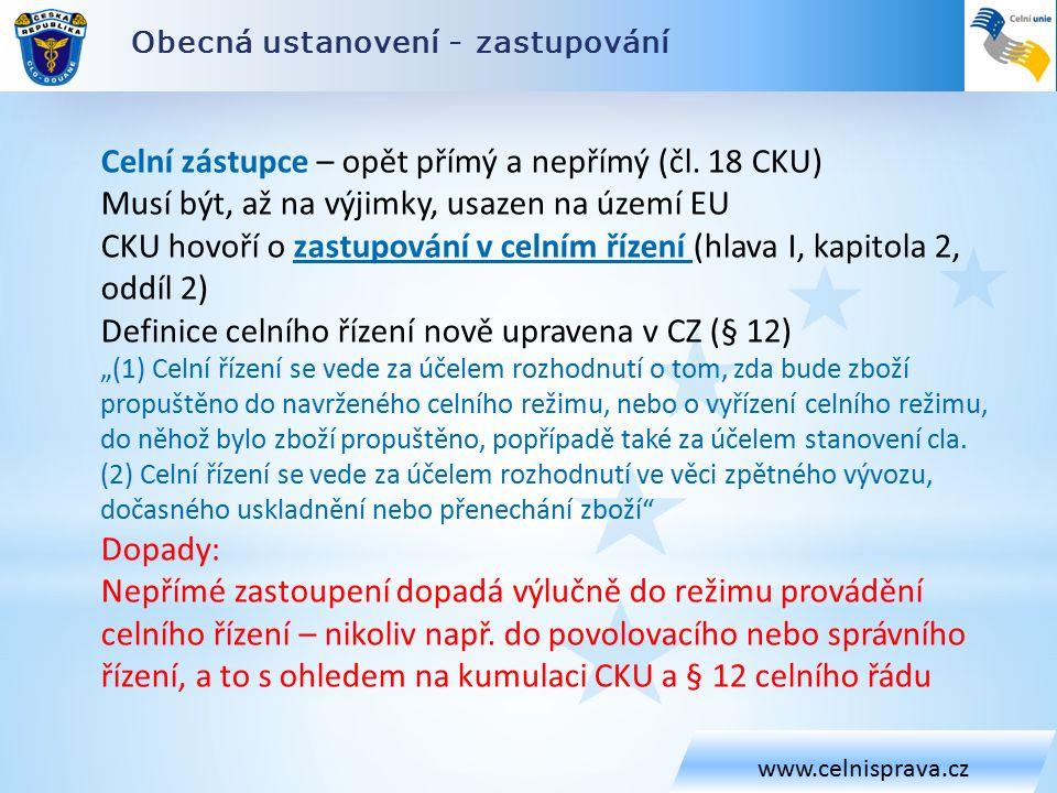 Obecná ustanovení - zastupování www.celnisprava.cz Celní zástupce – opět přímý a nepřímý (čl.