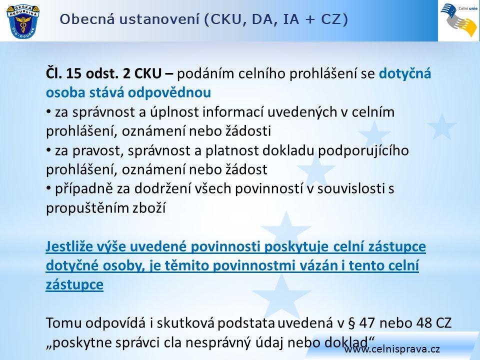 Obecná ustanovení (CKU, DA, IA + CZ) www.celnisprava.cz Čl. 15 odst. 2 CKU – podáním celního prohlášení se dotyčná osoba stává odpovědnou za správnost