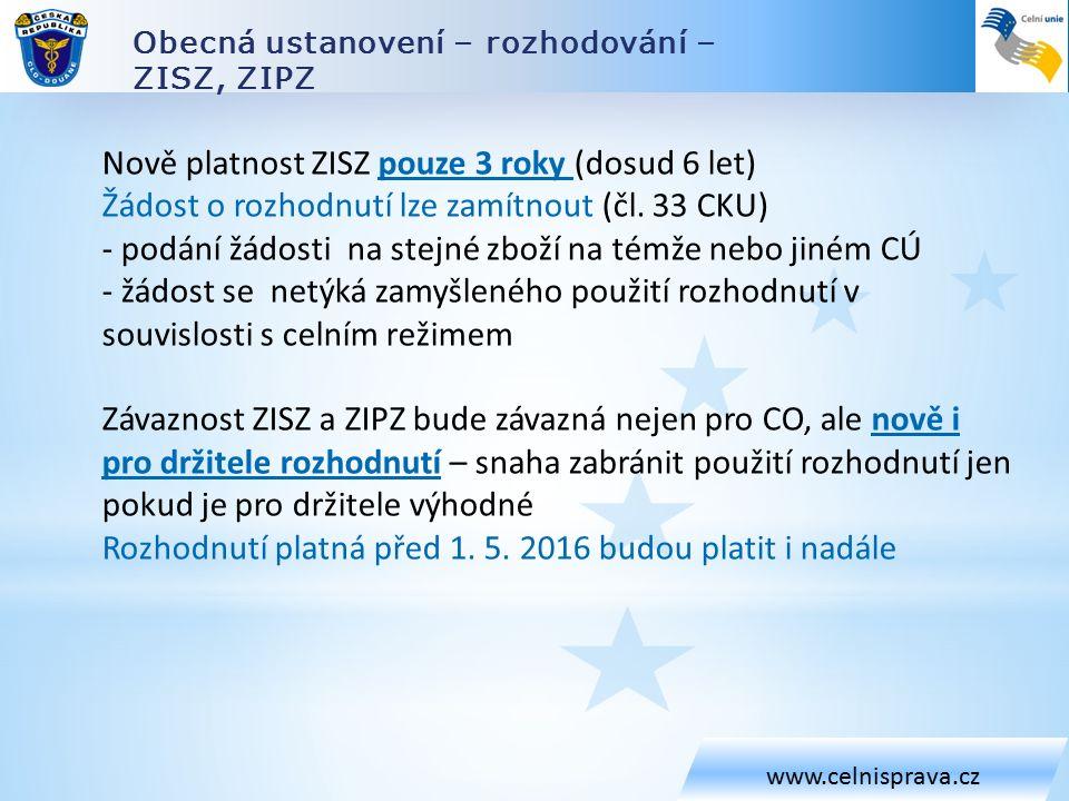 Obecná ustanovení – rozhodování – ZISZ, ZIPZ www.celnisprava.cz Nově platnost ZISZ pouze 3 roky (dosud 6 let) Žádost o rozhodnutí lze zamítnout (čl.