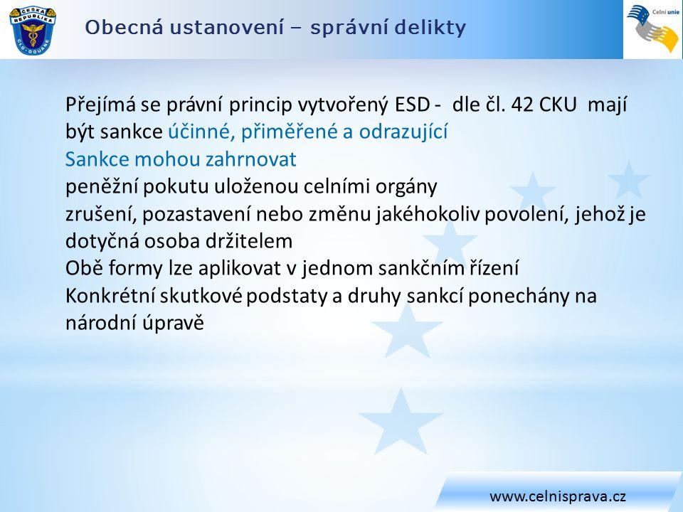 Obecná ustanovení – správní delikty www.celnisprava.cz Přejímá se právní princip vytvořený ESD - dle čl.
