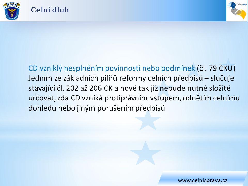 Celní dluh www.celnisprava.cz CD vzniklý nesplněním povinnosti nebo podmínek (čl.