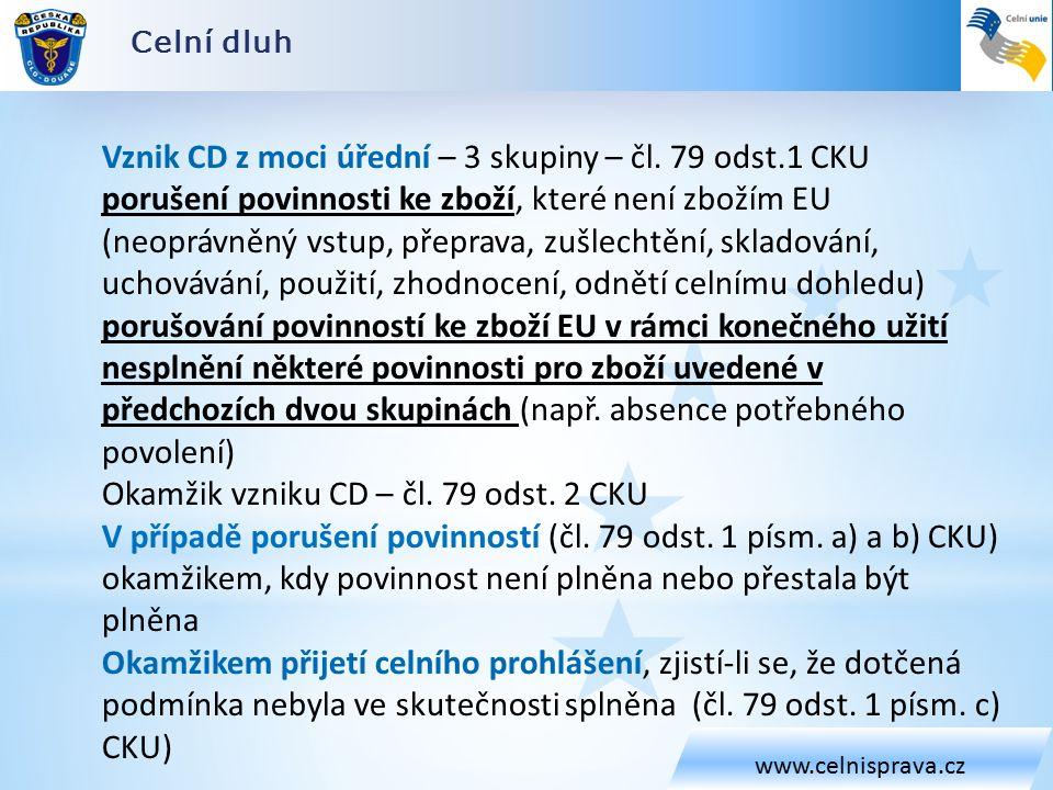 Celní dluh www.celnisprava.cz Vznik CD z moci úřední – 3 skupiny – čl.