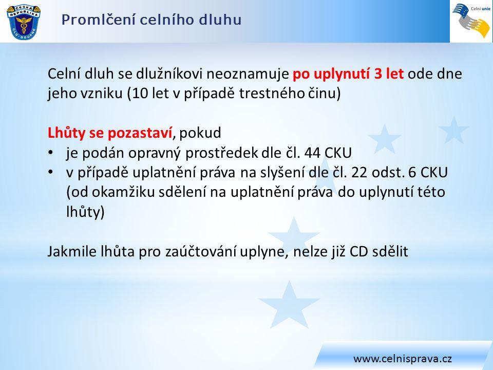 Promlčení celního dluhu www.celnisprava.cz Celní dluh se dlužníkovi neoznamuje po uplynutí 3 let ode dne jeho vzniku (10 let v případě trestného činu) Lhůty se pozastaví, pokud je podán opravný prostředek dle čl.