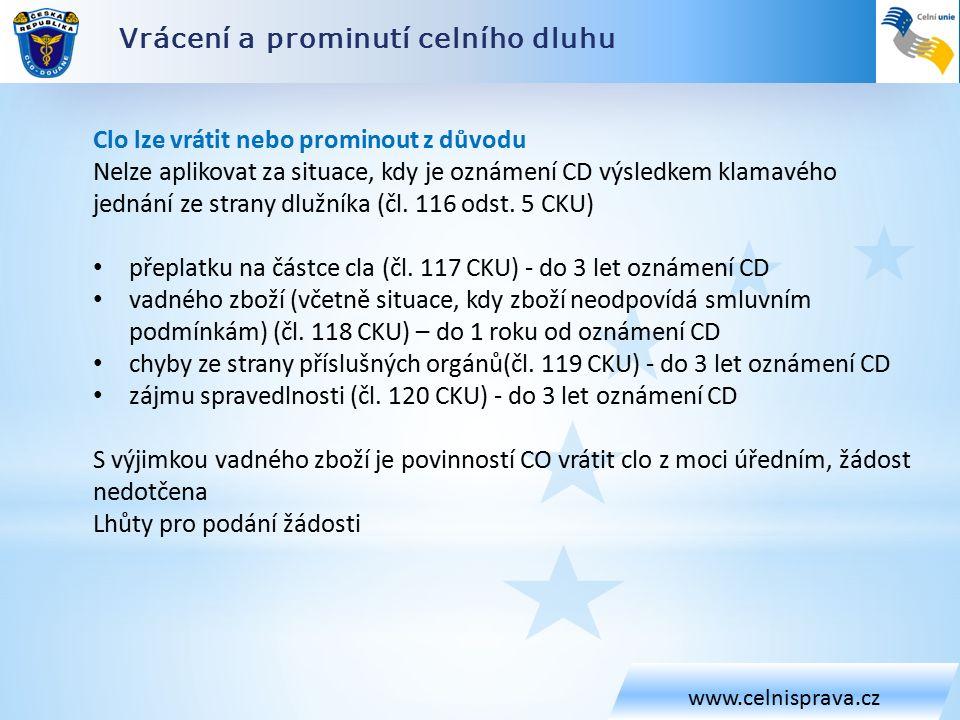 Vrácení a prominutí celního dluhu www.celnisprava.cz Clo lze vrátit nebo prominout z důvodu Nelze aplikovat za situace, kdy je oznámení CD výsledkem klamavého jednání ze strany dlužníka (čl.