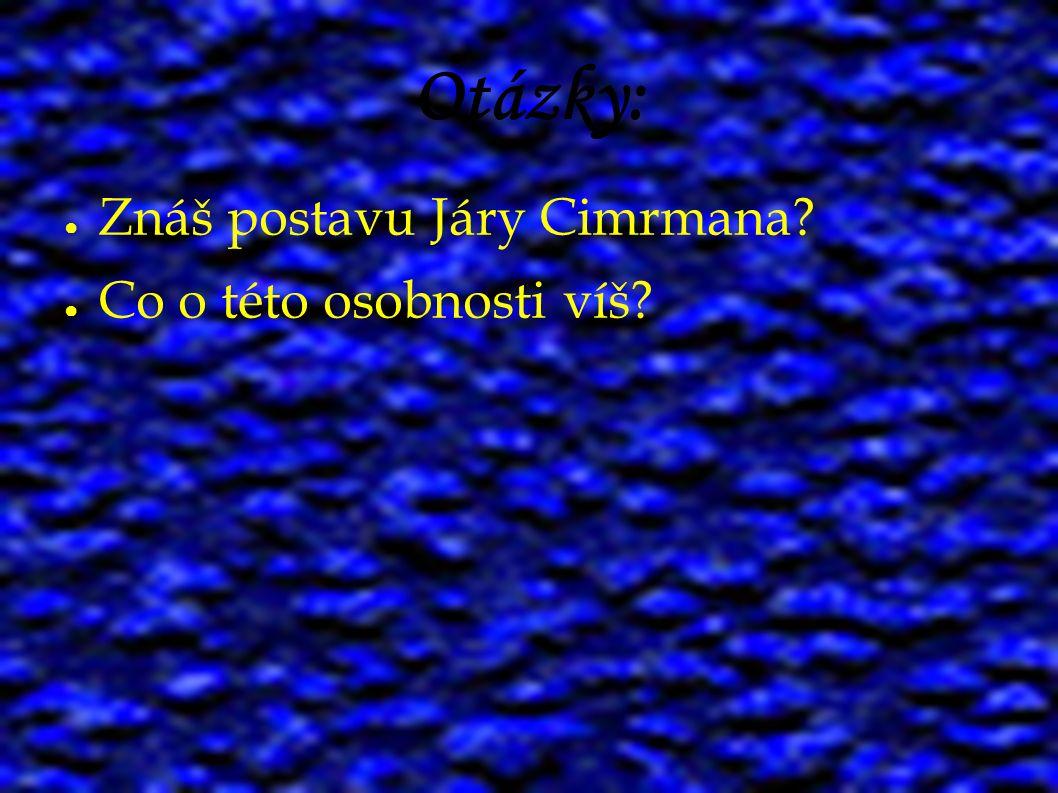 Otázky: ● Znáš postavu Járy Cimrmana? ● Co o této osobnosti víš?