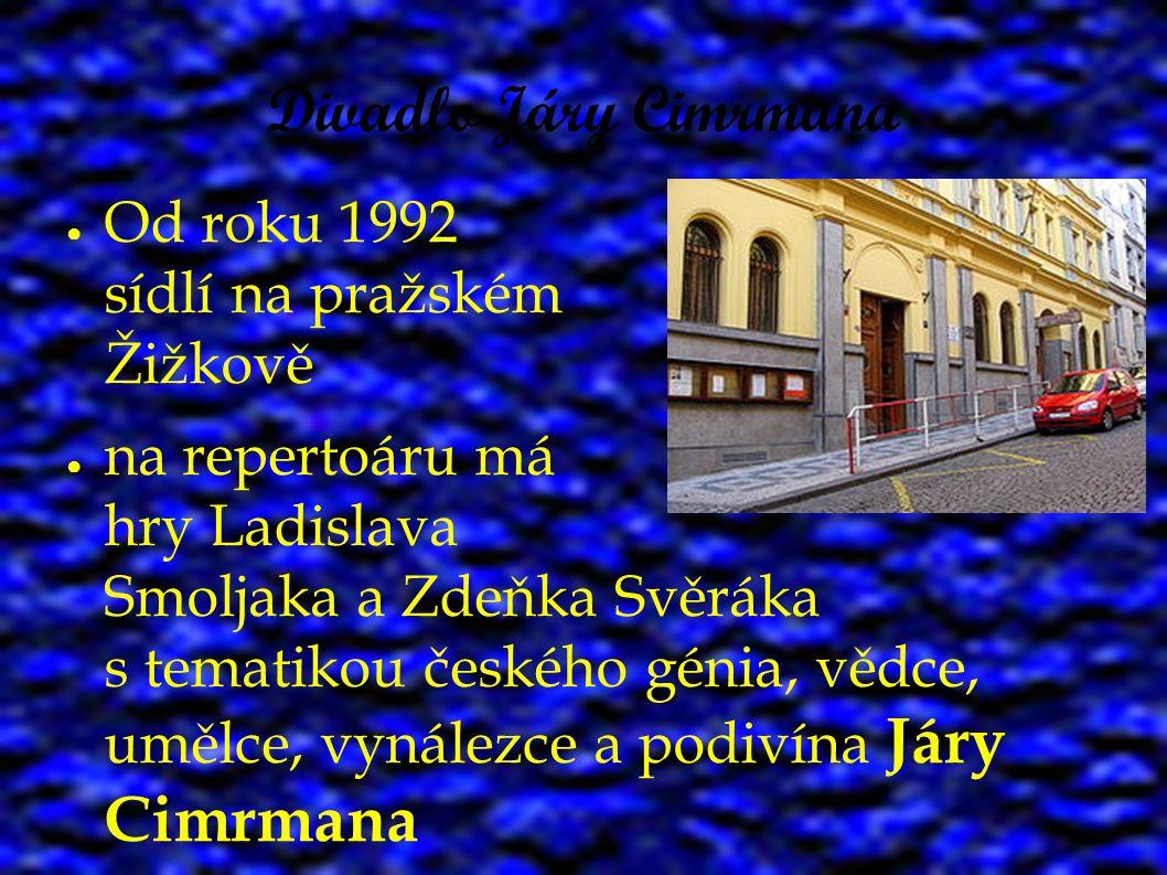 Divadlo Járy Cimrmana ● Od roku 1992 sídlí na pražském Žižkově ● na repertoáru má hry Ladislava Smoljaka a Zdeňka Svěráka s tematikou českého génia, v