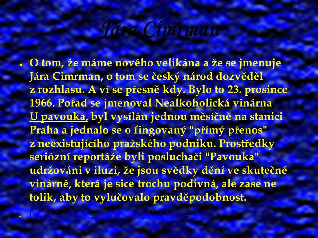 Jára Cimrman ● O tom, že máme nového velikána a že se jmenuje Jára Cimrman, o tom se český národ dozvěděl z rozhlasu. A ví se přesně kdy. Bylo to 23.