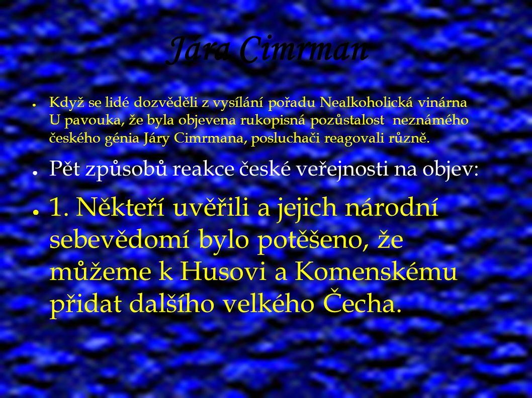 Jára Cimrman ● Když se lidé dozvěděli z vysílání pořadu Nealkoholická vinárna U pavouka, že byla objevena rukopisná pozůstalost neznámého českého géni