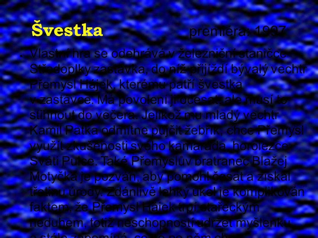 Švestka premiéra: 1997 ● Vlastní hra se odehrává v železniční staničce Středoplky zastávka, do níž přijíždí bývalý vechtr Přemysl Hájek, kterému patří