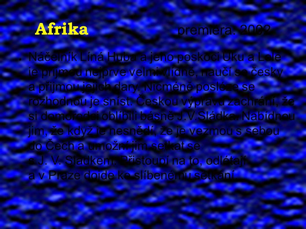 Afrika premiéra: 2002 ● Náčelník Líná Huba a jeho poskoci Uku a Lele je přijmou nejprve velmi vlídně, naučí se česky a přijmou jejich dary. Nicméně po