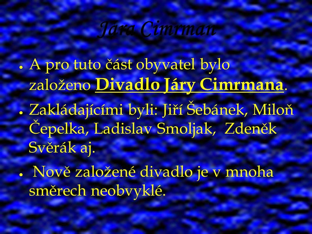 Jára Cimrman ● A pro tuto část obyvatel bylo založeno Divadlo Járy Cimrmana. ● Zakládajícími byli: Jiří Šebánek, Miloň Čepelka, Ladislav Smoljak, Zden