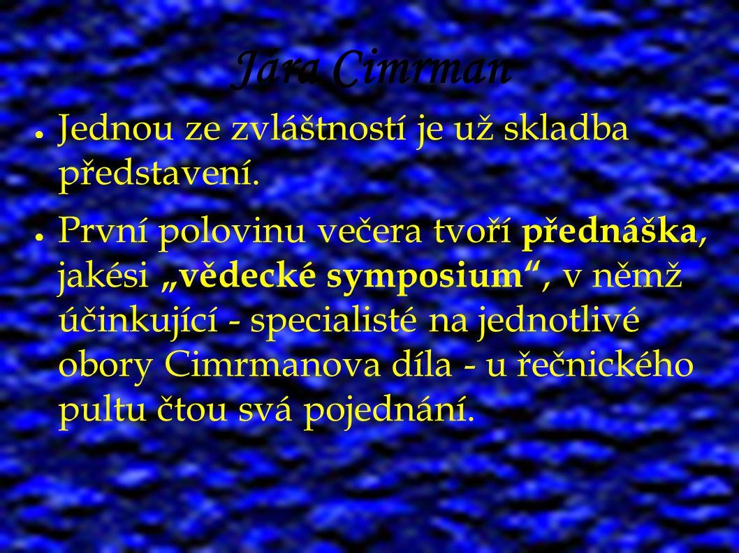 """Jára Cimrman ● Jednou ze zvláštností je už skladba představení. přednáška ● První polovinu večera tvoří přednáška, jakési """"vědecké symposium"""", v němž"""
