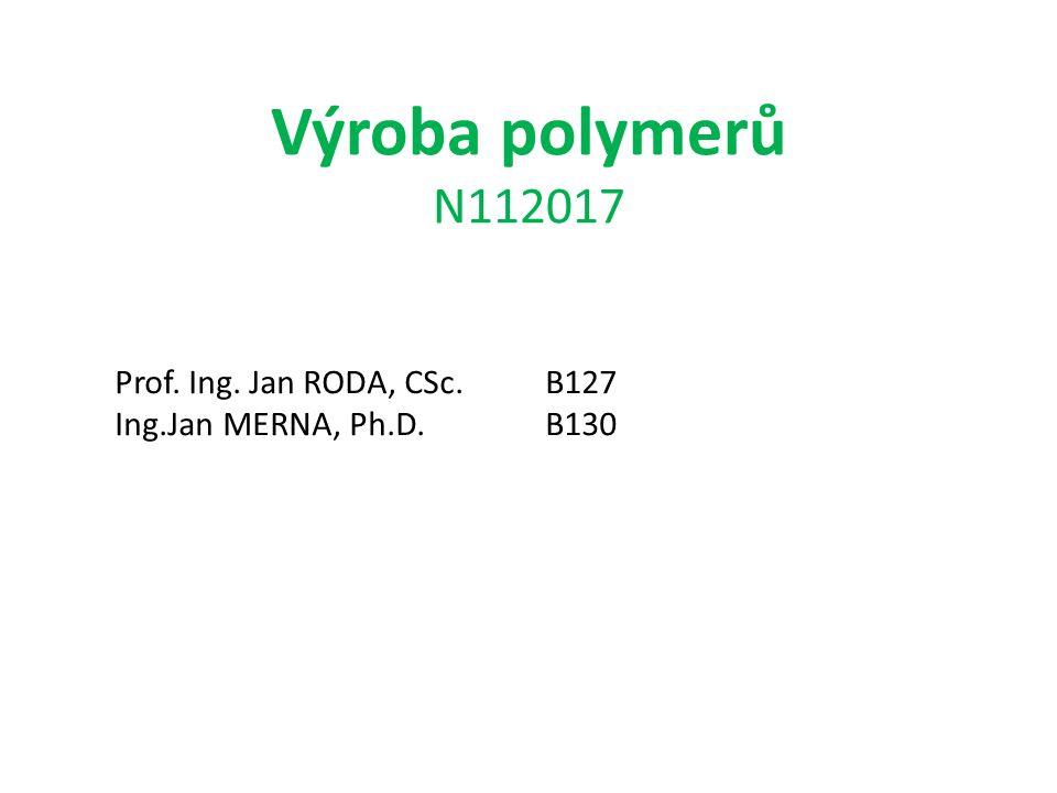 Výroba polymerů N112017 Prof. Ing. Jan RODA, CSc. B127 Ing.Jan MERNA, Ph.D. B130