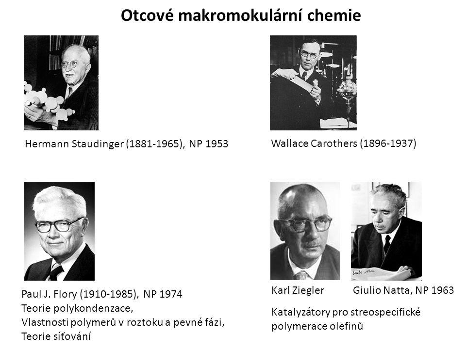 Otcové makromokulární chemie Wallace Carothers (1896-1937) Hermann Staudinger (1881-1965), NP 1953 Paul J. Flory (1910-1985), NP 1974 Teorie polykonde
